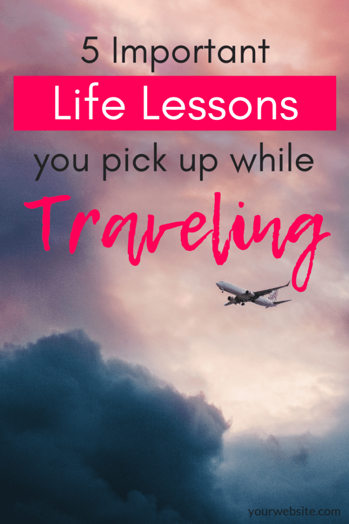 life lessons you pick up while traveling