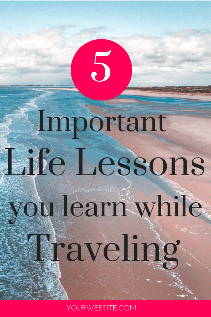 5 important life lessons you learn while traveling