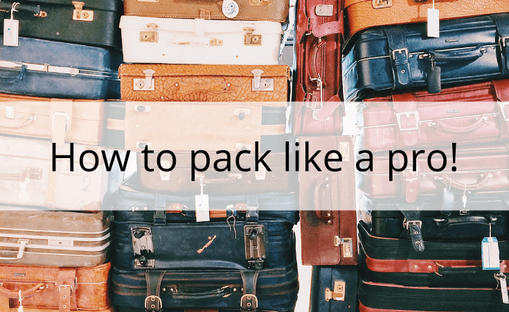 How to pack like a pro!