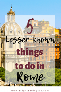 5 lesser-known things to do in Rome.