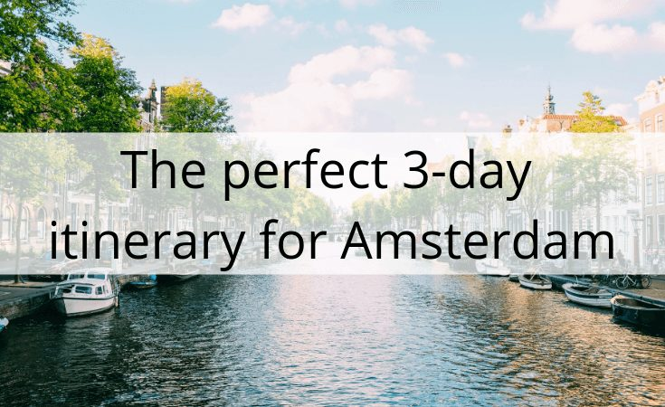 The perfect 3 day itinerary for Amsterdam