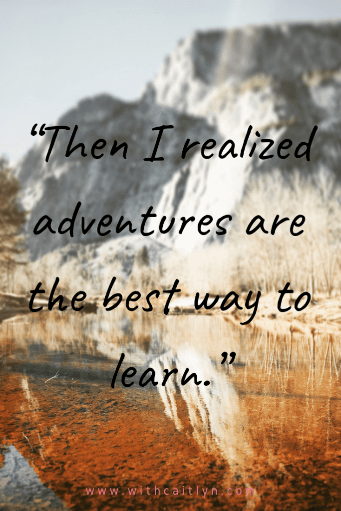 then I realized adventures are the best way to learn